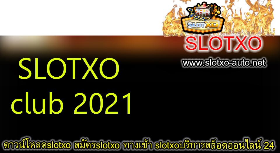 SLOTXO club 2021